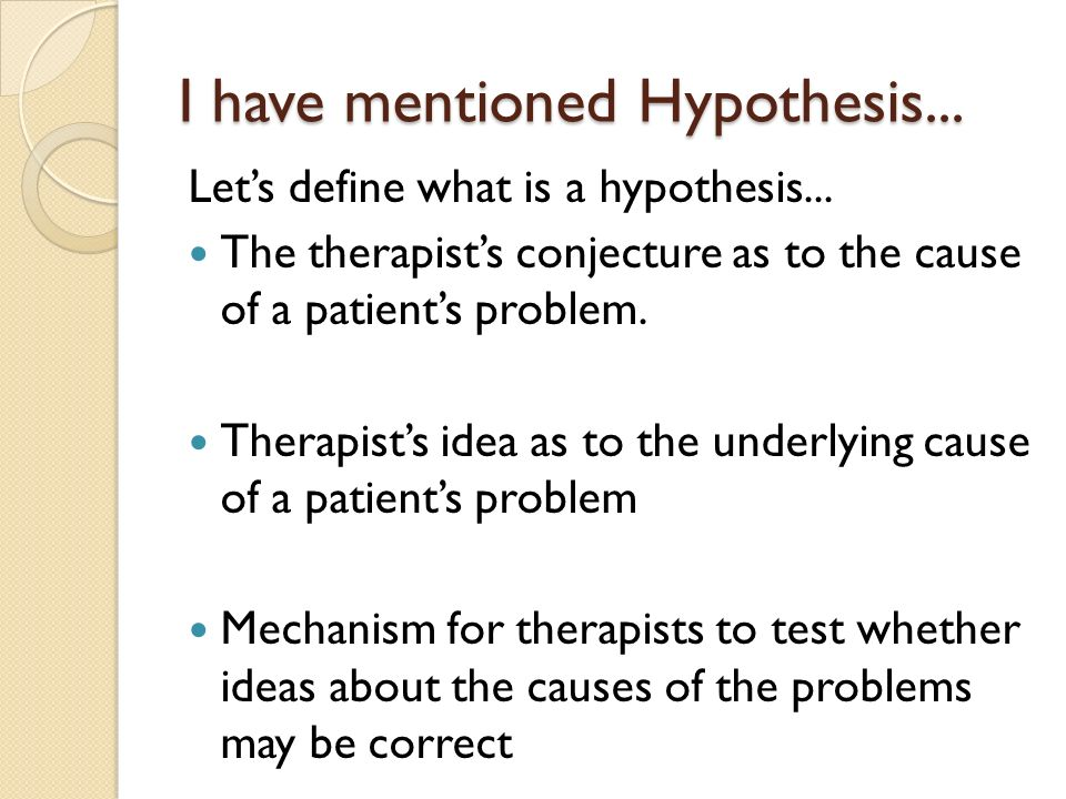 I have mentioned Hypothesis... Lets define what is a hypothesis...