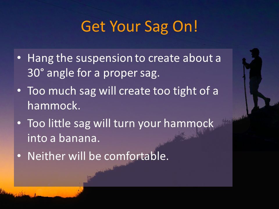 Get Your Sag On. Hang the suspension to create about a 30° angle for a proper sag.