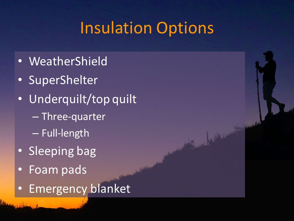 Insulation Options WeatherShield SuperShelter Underquilt/top quilt – Three-quarter – Full-length Sleeping bag Foam pads Emergency blanket