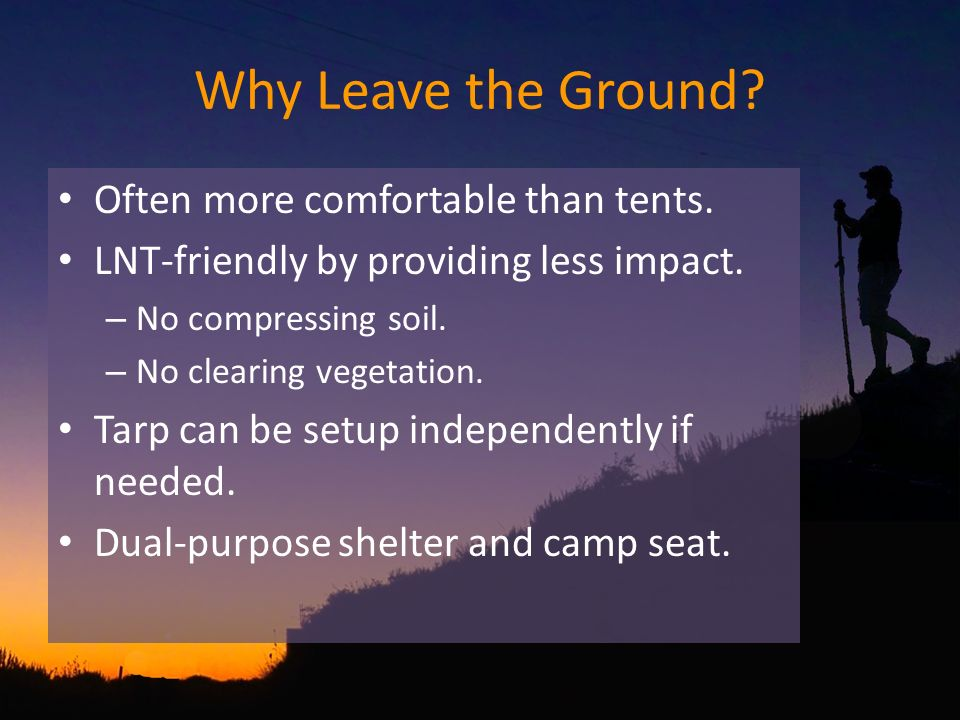 Why Leave the Ground. Often more comfortable than tents.
