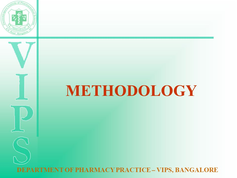 METHODOLOGY DEPARTMENT OF PHARMACY PRACTICE – VIPS, BANGALORE