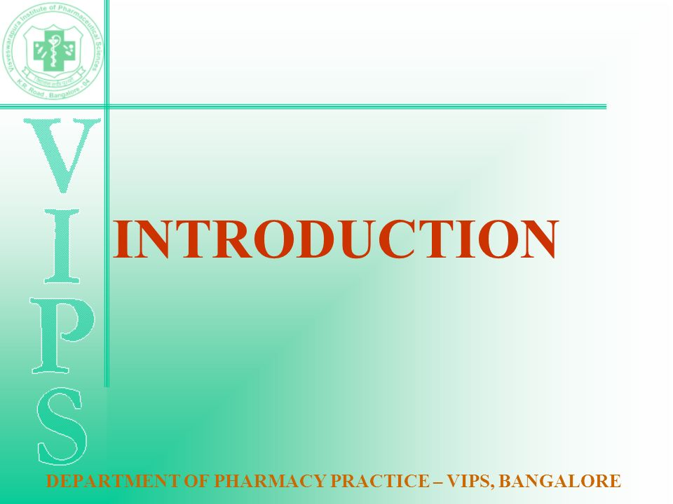 INTRODUCTION DEPARTMENT OF PHARMACY PRACTICE – VIPS, BANGALORE