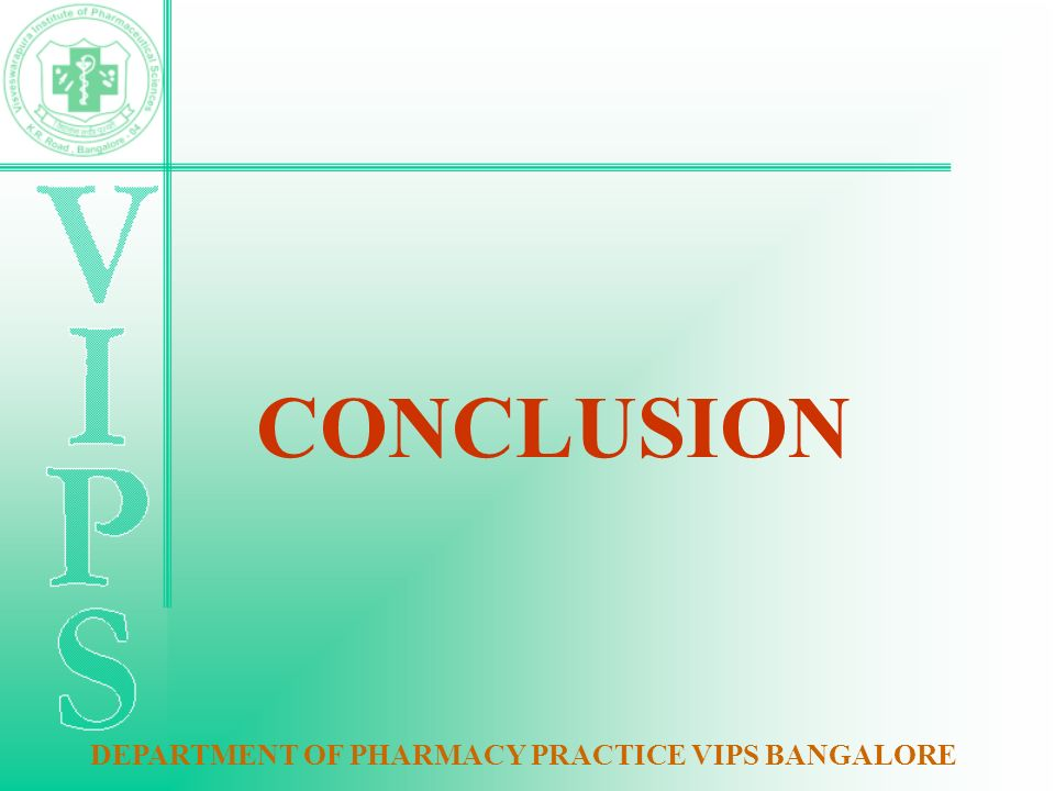 CONCLUSION DEPARTMENT OF PHARMACY PRACTICE VIPS BANGALORE