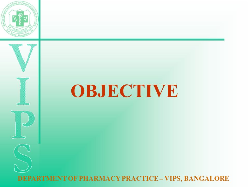 OBJECTIVE DEPARTMENT OF PHARMACY PRACTICE – VIPS, BANGALORE