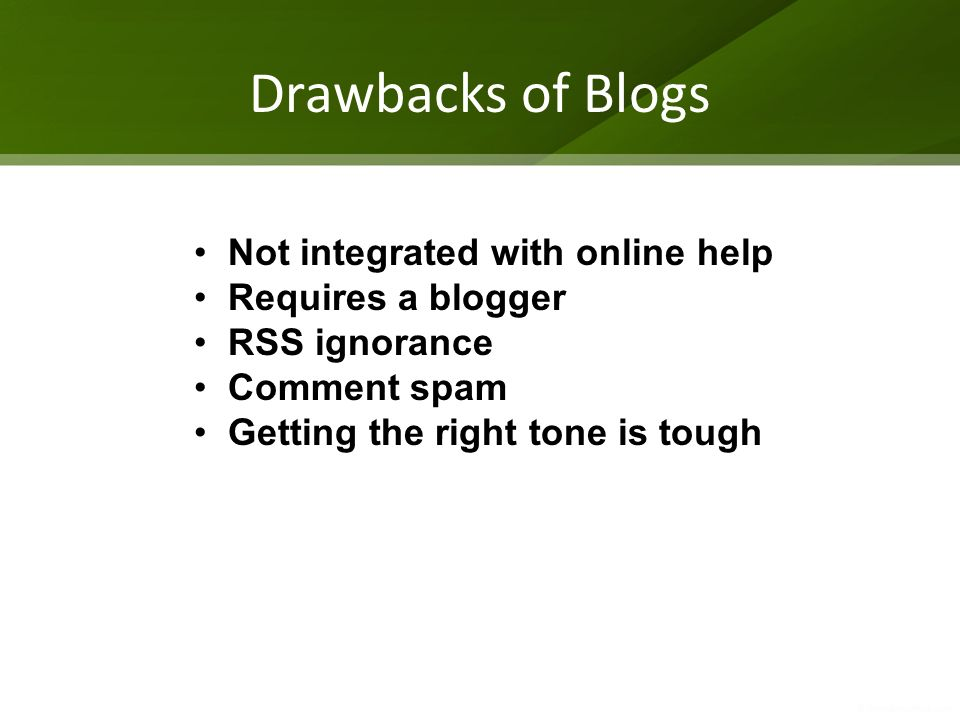 Drawbacks of Blogs Not integrated with online help Requires a blogger RSS ignorance Comment spam Getting the right tone is tough