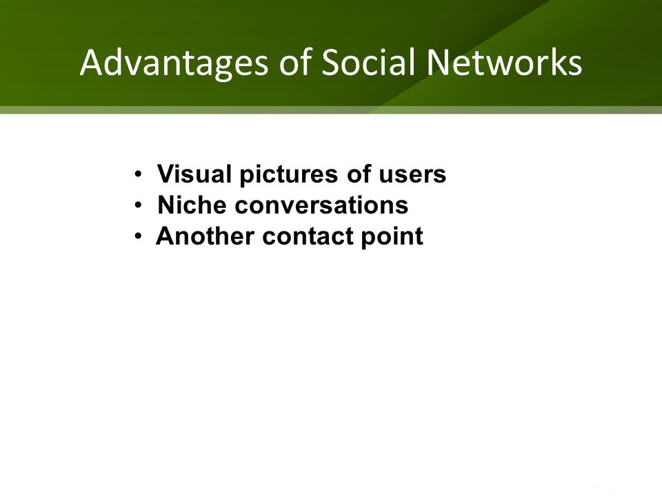 Advantages of Social Networks Visual pictures of users Niche conversations Another contact point
