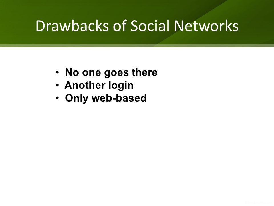 Drawbacks of Social Networks No one goes there Another login Only web-based
