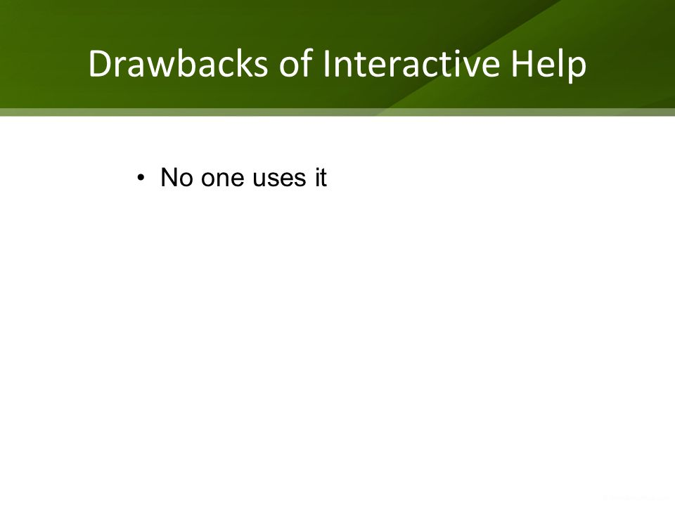 Drawbacks of Interactive Help No one uses it
