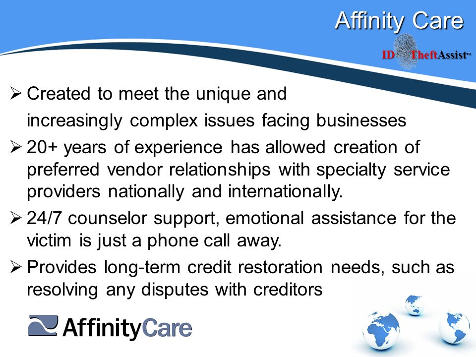 Affinity Care Created to meet the unique and increasingly complex issues facing businesses 20+ years of experience has allowed creation of preferred vendor relationships with specialty service providers nationally and internationally.
