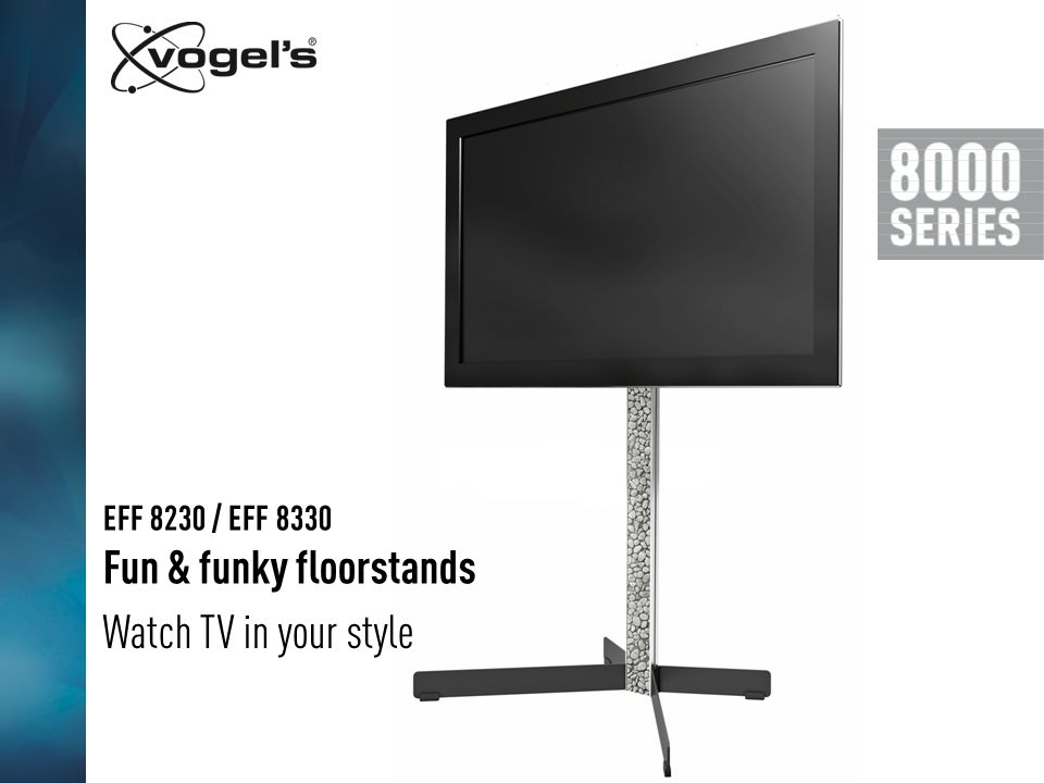 Watch TV in your style EFF 8230 / EFF 8330 Fun & funky floorstands