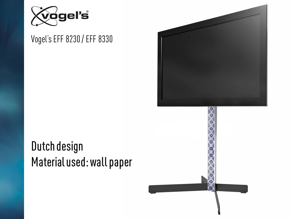 Vogels EFF 8230 / EFF 8330 Dutch design Material used: wall paper