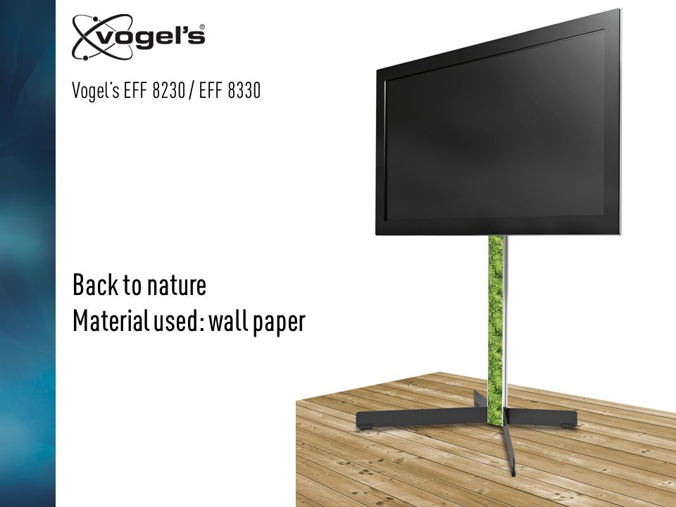 Vogels EFF 8230 / EFF 8330 Back to nature Material used: wall paper