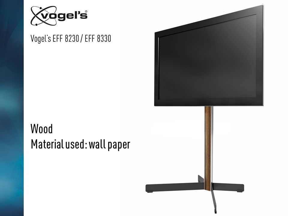 Vogels EFF 8230 / EFF 8330 Wood Material used: wall paper