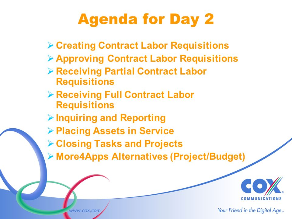 Agenda for Day 2 Creating Contract Labor Requisitions Approving Contract Labor Requisitions Receiving Partial Contract Labor Requisitions Receiving Full Contract Labor Requisitions Inquiring and Reporting Placing Assets in Service Closing Tasks and Projects More4Apps Alternatives (Project/Budget)