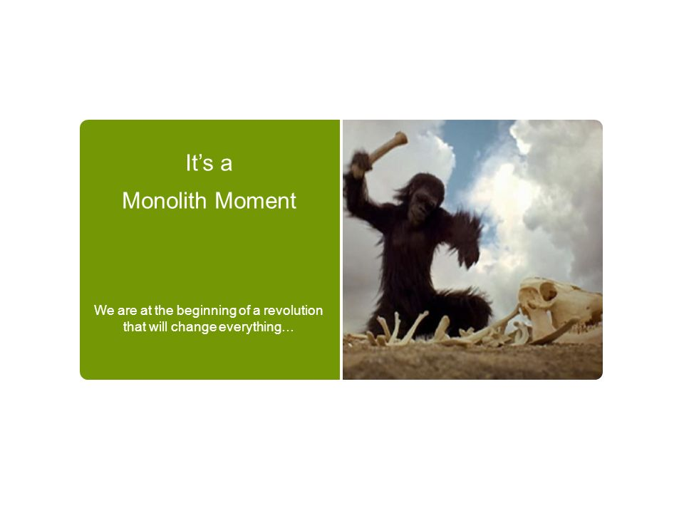 Its a Monolith Moment We are at the beginning of a revolution that will change everything…