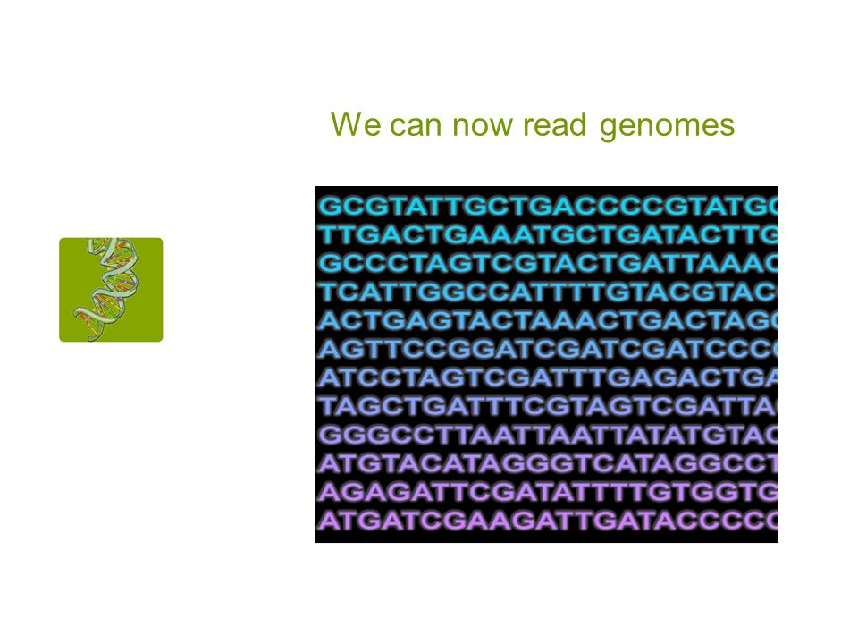 We can now read genomes