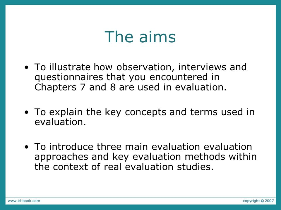 The aims To illustrate how observation, interviews and questionnaires that you encountered in Chapters 7 and 8 are used in evaluation.