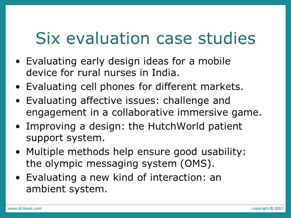 Six evaluation case studies Evaluating early design ideas for a mobile device for rural nurses in India.