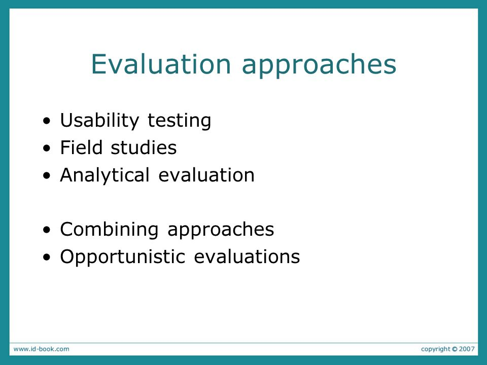 Evaluation approaches Usability testing Field studies Analytical evaluation Combining approaches Opportunistic evaluations