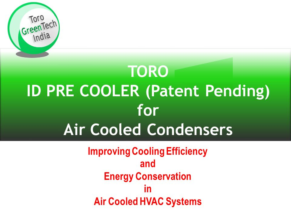 TORO ID PRE COOLER (Patent Pending) for Air Cooled Condensers Improving Cooling Efficiency and Energy Conservation in Air Cooled HVAC Systems