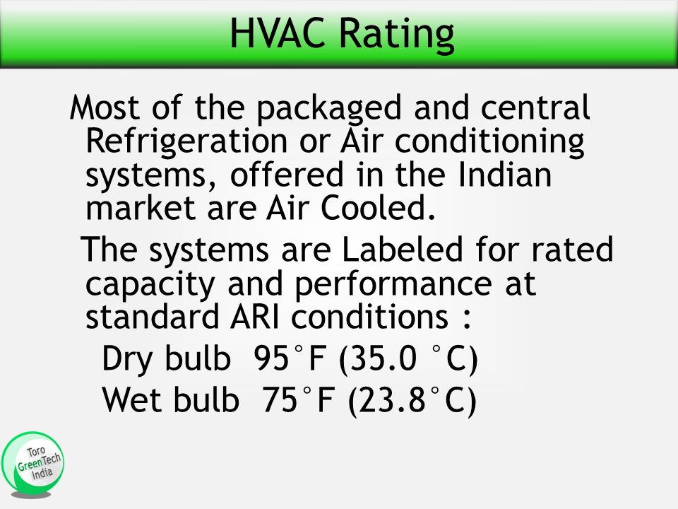 HVAC Rating Most of the packaged and central Refrigeration or Air conditioning systems, offered in the Indian market are Air Cooled.