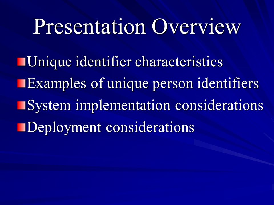 Presentation Overview Unique identifier characteristics Examples of unique person identifiers System implementation considerations Deployment considerations