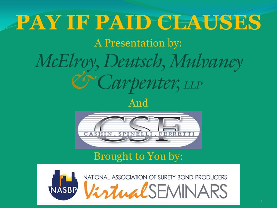 1 PAY IF PAID CLAUSES A Presentation by: And Brought to You by: