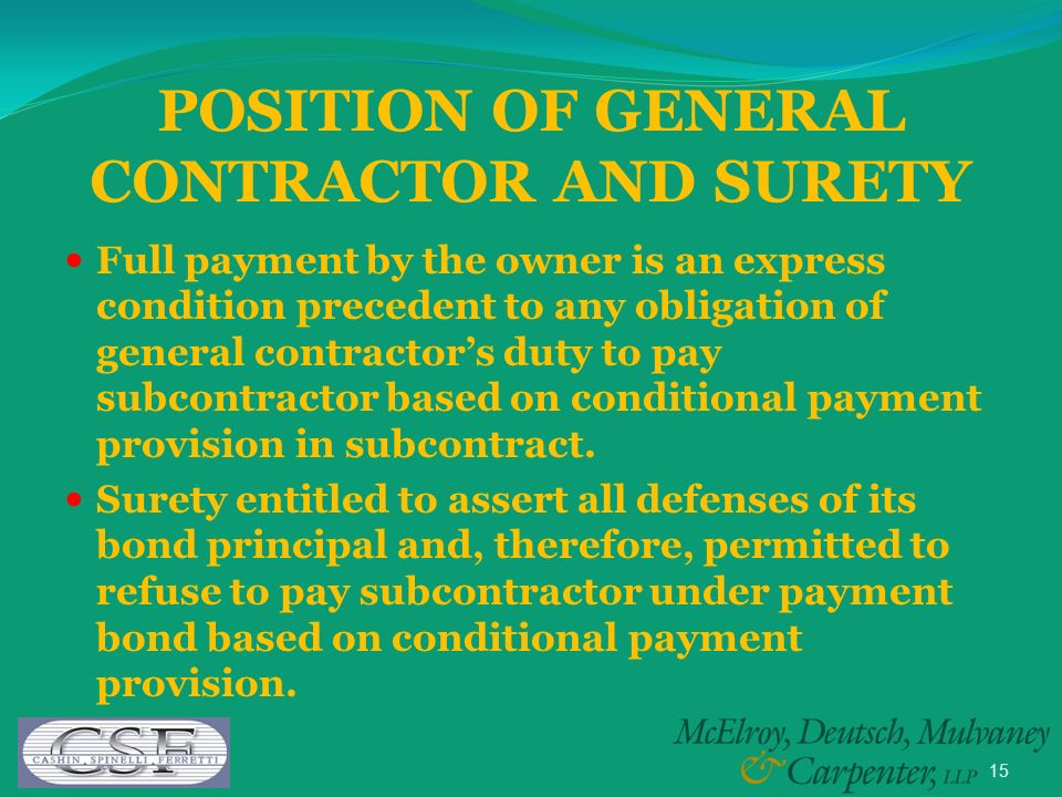 15 POSITION OF GENERAL CONTRACTOR AND SURETY Full payment by the owner is an express condition precedent to any obligation of general contractors duty to pay subcontractor based on conditional payment provision in subcontract.