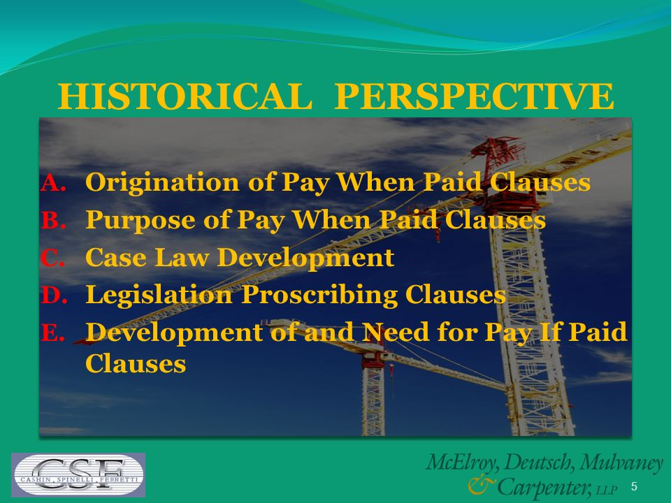 5 HISTORICAL PERSPECTIVE A. Origination of Pay When Paid Clauses B.