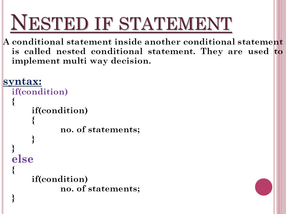 N ESTED IF STATEMENT A conditional statement inside another conditional statement is called nested conditional statement.