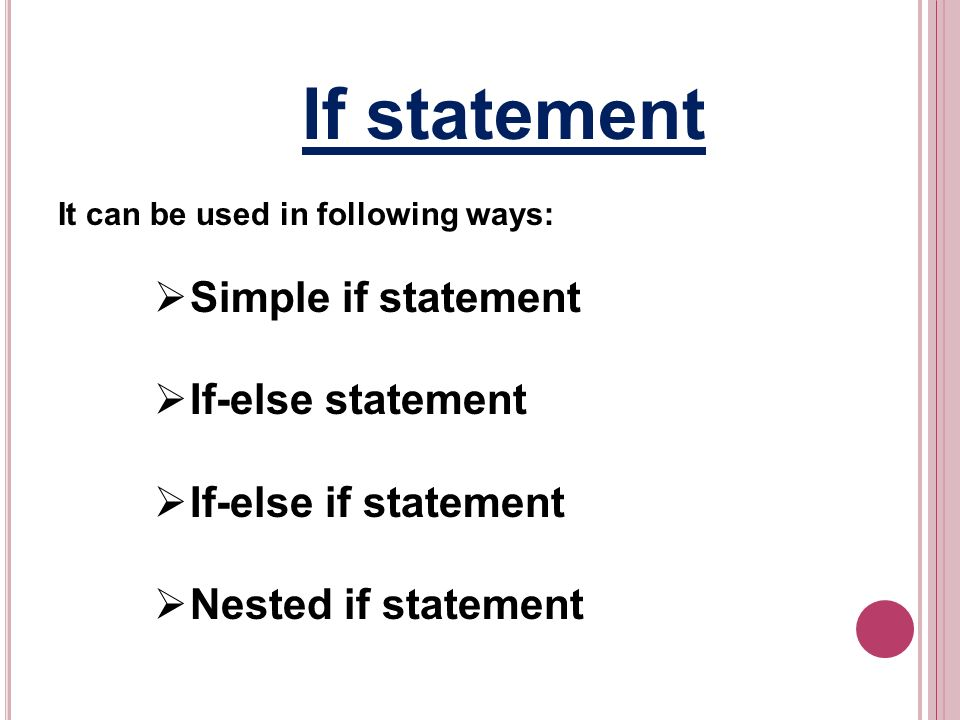 If statement It can be used in following ways: Simple if statement If-else statement If-else if statement Nested if statement