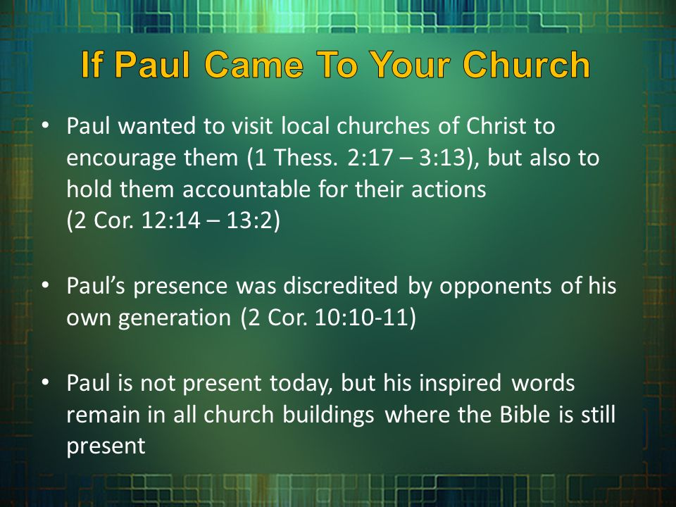 Paul wanted to visit local churches of Christ to encourage them (1 Thess.