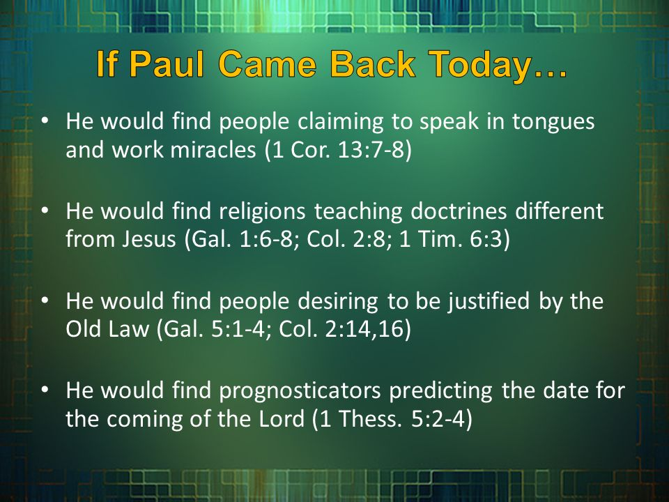 He would find people claiming to speak in tongues and work miracles (1 Cor.