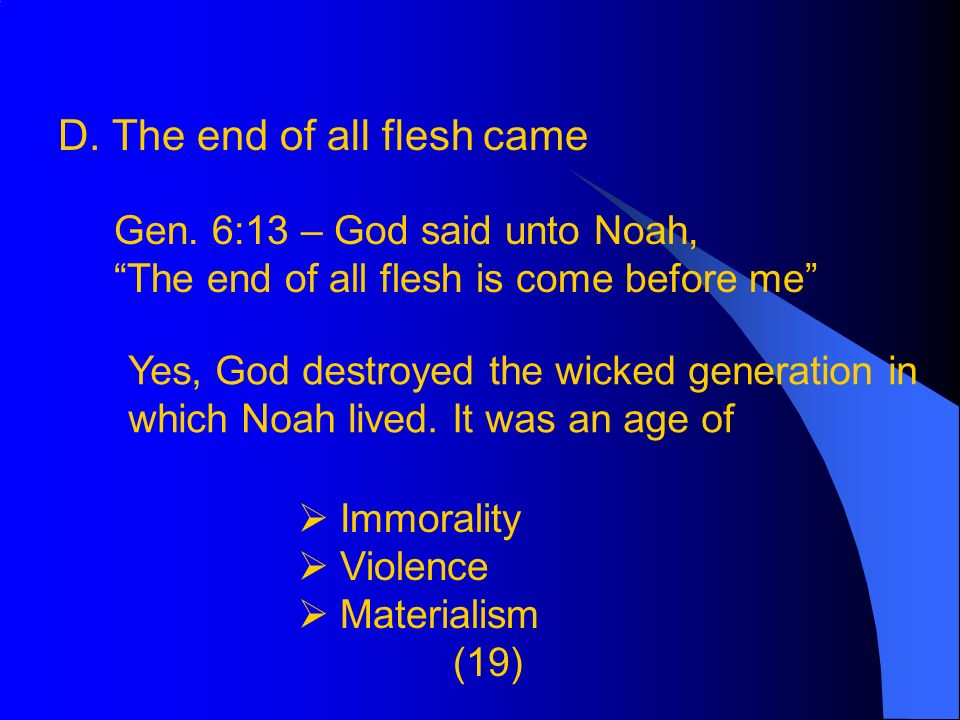 D. The end of all flesh came Gen.