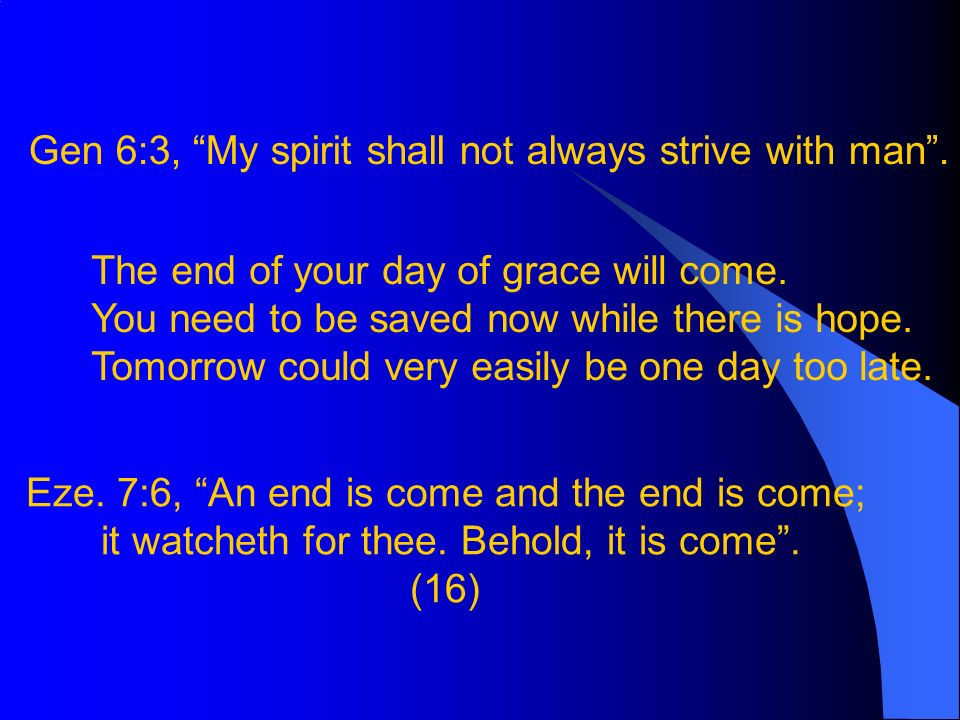 Gen 6:3, My spirit shall not always strive with man.