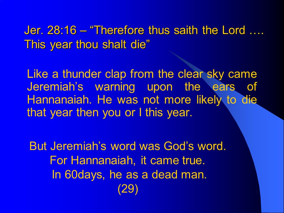 Jer. 28:16 – Therefore thus saith the Lord ….