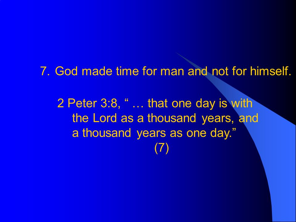 7.God made time for man and not for himself.