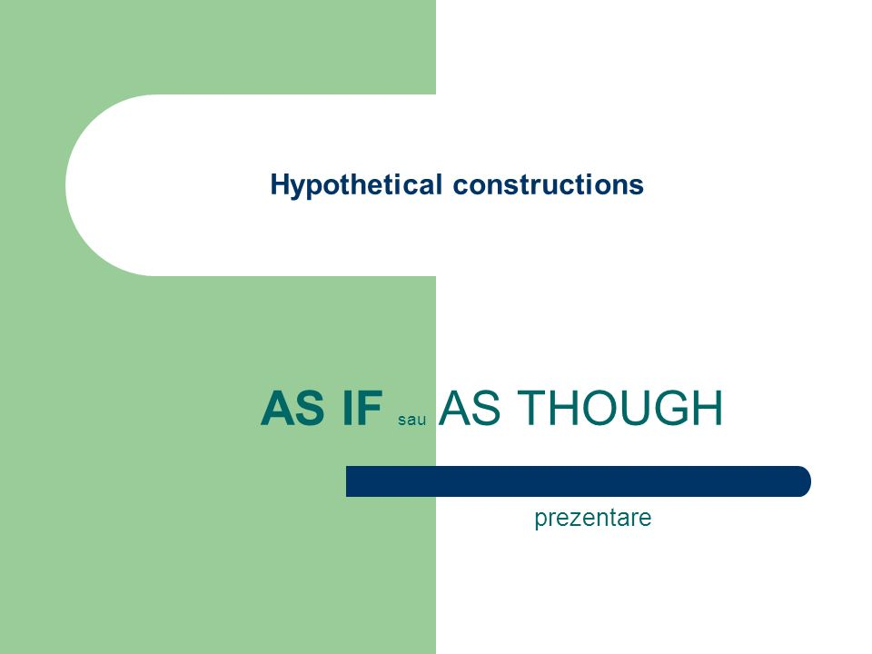 Hypothetical constructions AS IF sau AS THOUGH prezentare