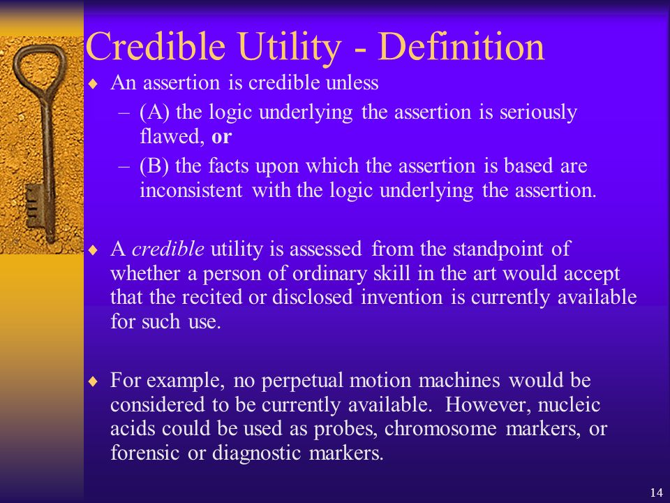 14 Credible Utility - Definition An assertion is credible unless –(A) the logic underlying the assertion is seriously flawed, or –(B) the facts upon which the assertion is based are inconsistent with the logic underlying the assertion.