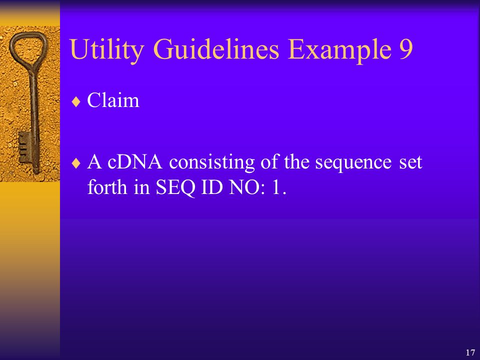17 Utility Guidelines Example 9 Claim A cDNA consisting of the sequence set forth in SEQ ID NO: 1.