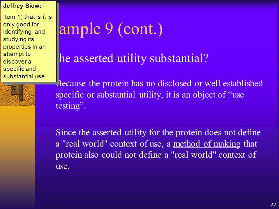22 Example 9 (cont.) Is the asserted utility substantial.