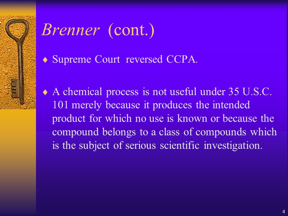 4 Brenner (cont.) Supreme Court reversed CCPA. A chemical process is not useful under 35 U.S.C.