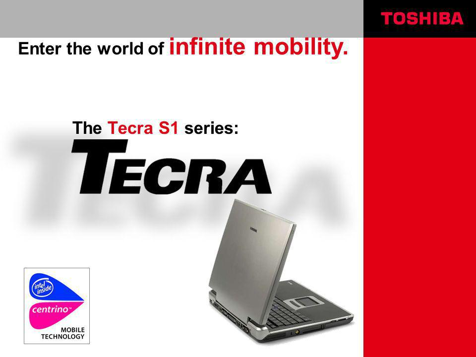 The Tecra S1 series: Enter the world of infinite mobility.