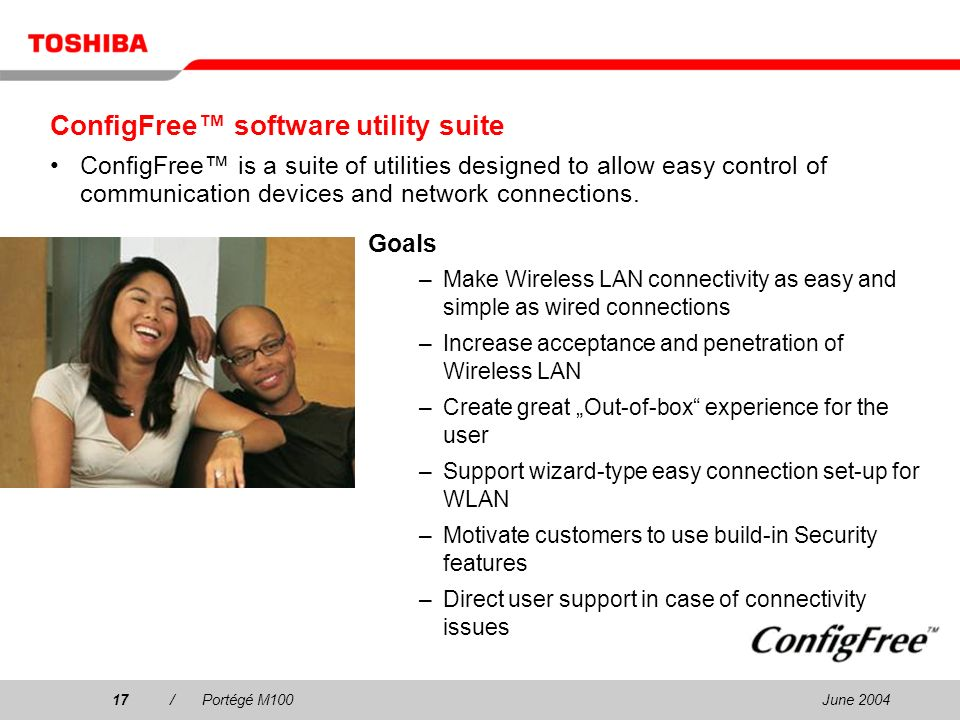 June 200417/Portégé M100 ConfigFree software utility suite ConfigFree is a suite of utilities designed to allow easy control of communication devices and network connections.