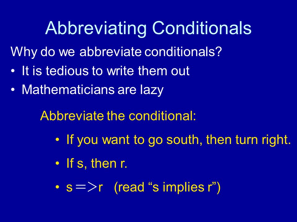 Abbreviating Conditionals Why do we abbreviate conditionals.