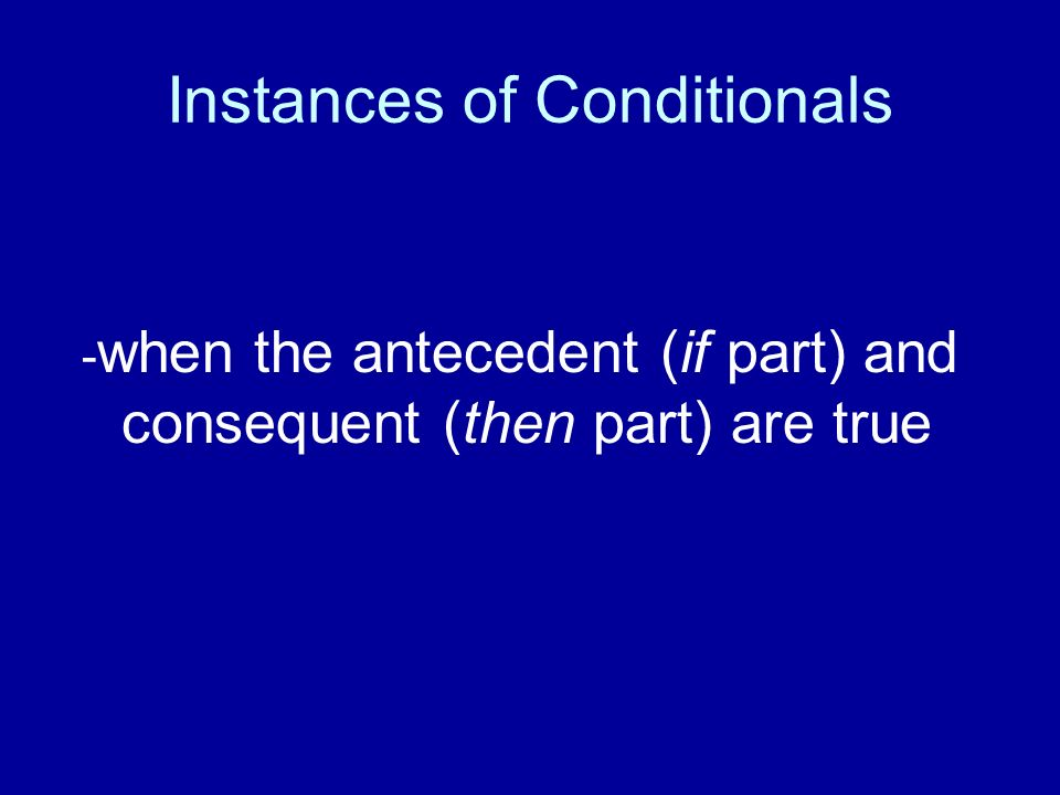 Instances of Conditionals - when the antecedent (if part) and consequent (then part) are true