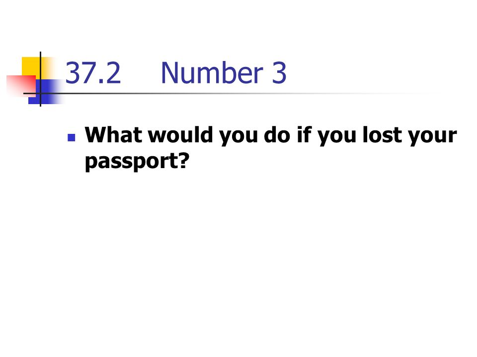 37.2Number 3 What would you do if you lost your passport