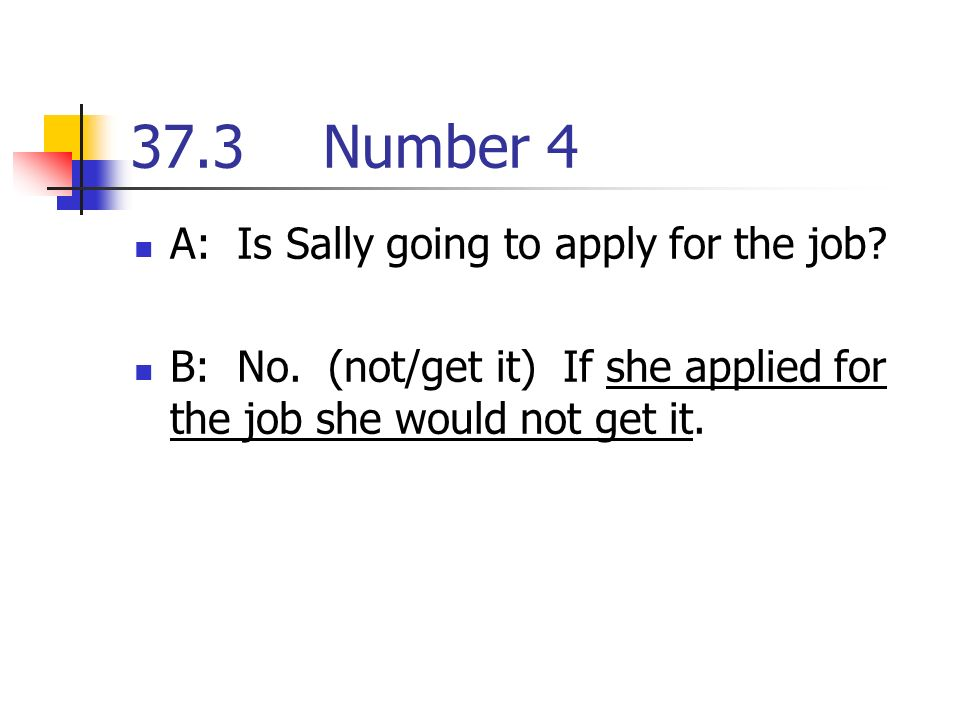 37.3Number 4 A: Is Sally going to apply for the job.