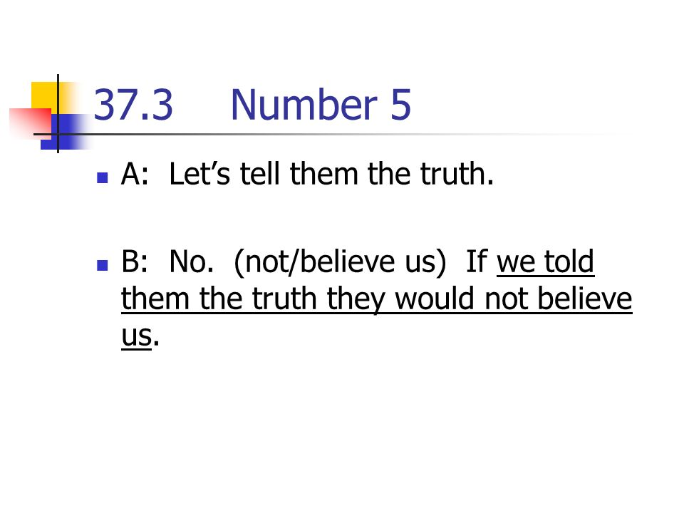 37.3Number 5 A: Lets tell them the truth. B: No.