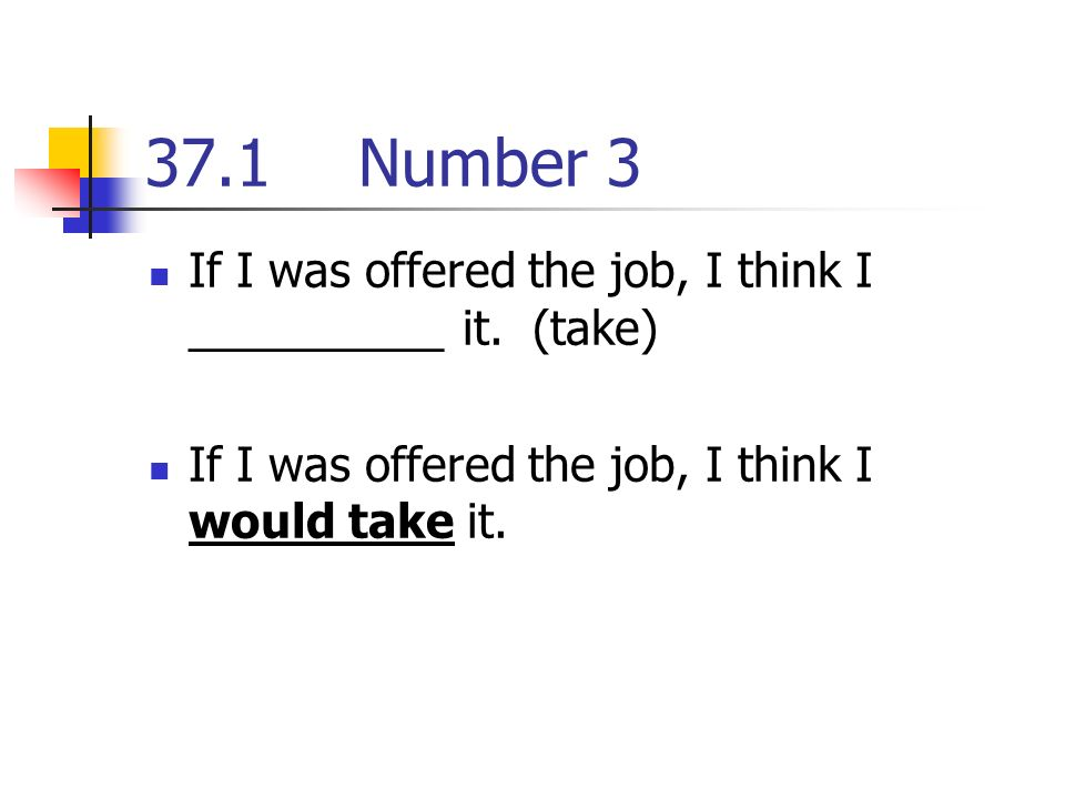 37.1Number 3 If I was offered the job, I think I __________ it.